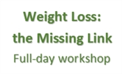 Weight Loss - the Missing Link workshop
