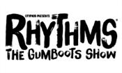 RHYTHMS - THE GUMBOOTS SHOW