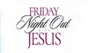 Friday Night Out with Jesus