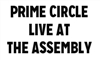 PRIME CIRCLE LIVE AT THE ASSEMBLY